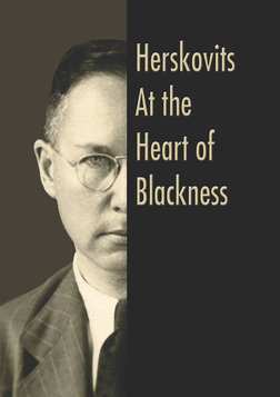 Herskovits at the Heart of Blackness - The Pioneering American Anthropologist of African Studies