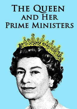 The Queen and Her Prime Ministers - The Balance of Power in the UK