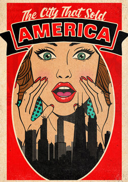The City that Sold America - A History of Chicago Advertising Companies
