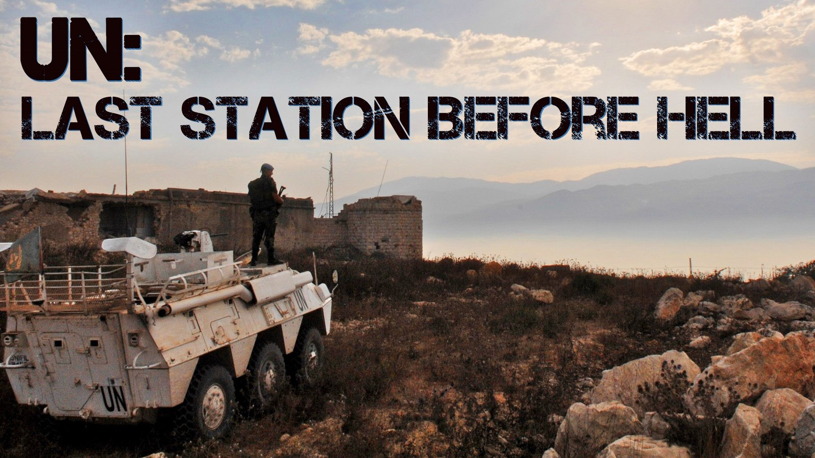 UN: Last Station Before Hell - The Mission of the United Nations in a Rapidly Changing World