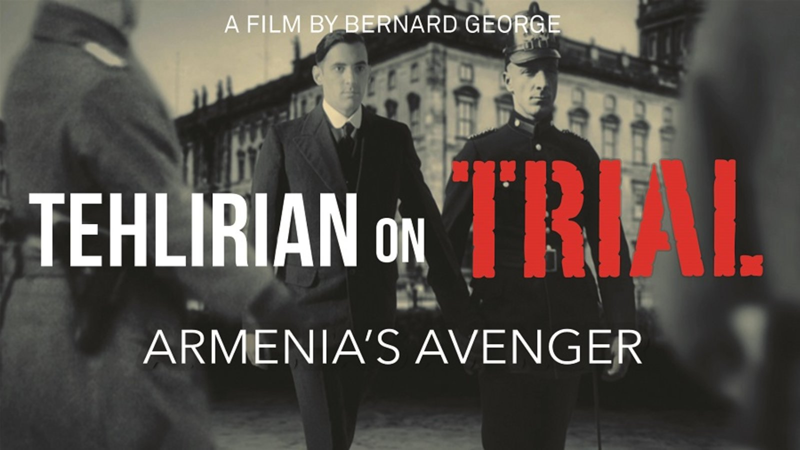 Tehlirian on Trial - The Murder of One of the Architects of the Armenian Genocide