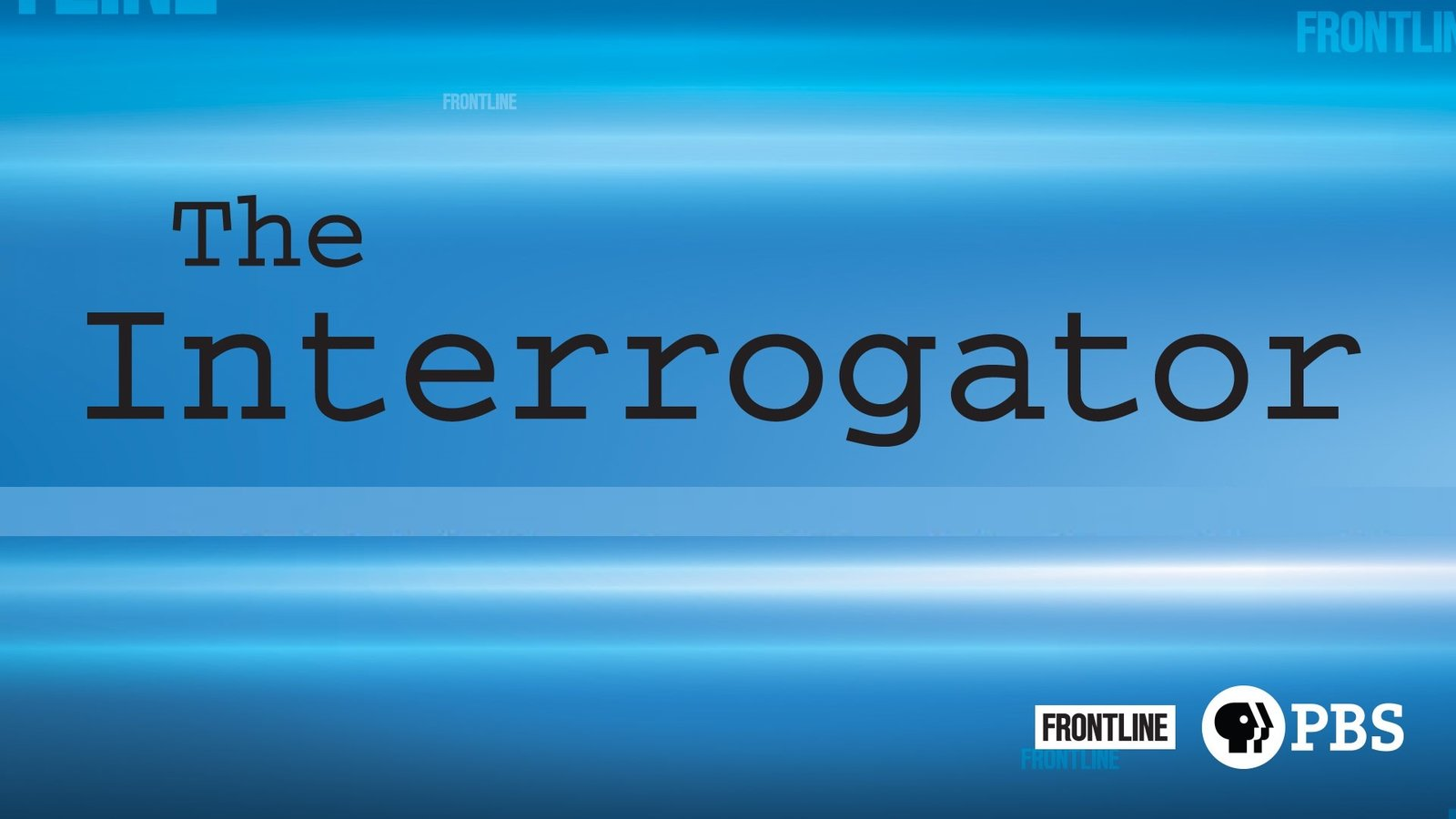 Frontline: The Interrogator