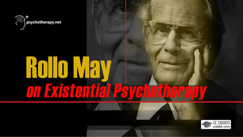 Rollo May on Existential Psychotherapy