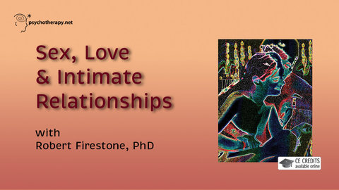 Sex, Love & Intimate Relationships - With Robert Firestone