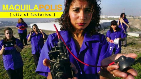 Maquilapolis: City of Factories - Activism for Low-Wage Workers in Mexico