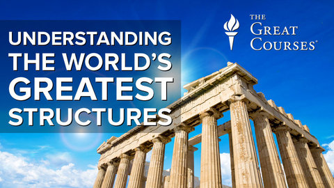 Understanding the World's Greatest Structures - Science and Innovation from Antiquity to Modernity Course
