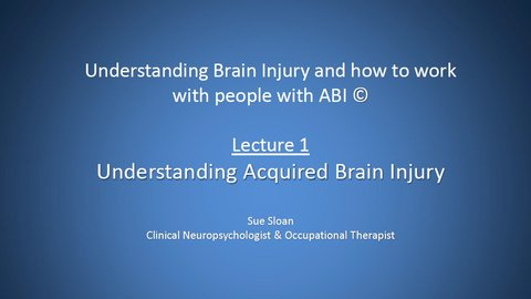 Lecture 1: Understanding Acquired Brain Injury