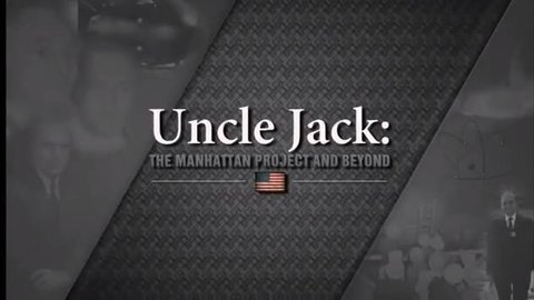 Uncle Jack - The Manhattan Project and Beyond
