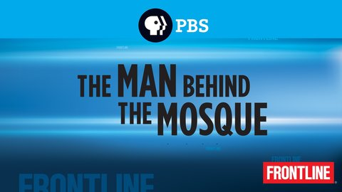 The Man Behind the Mosque - An Investigation of the Ground Zero Mosque Controversy