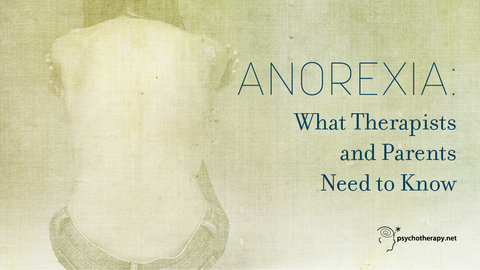 Anorexia: What Therapists and Parents Need to Know