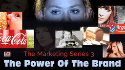The Marketing Series 3: The Power Of the Brand