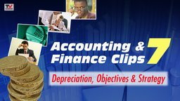 Accounting and Finance Clips 7: Depreciation, Objectives and Strategy