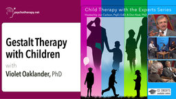 Gestalt Therapy with Children - With Violet Oaklander