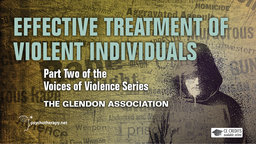 Voices of Violence Part Two - Effective Treatment of Violent Individuals