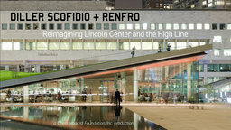 Diller Scofidio + Renfro - Reimagining Lincoln Center and the High Line