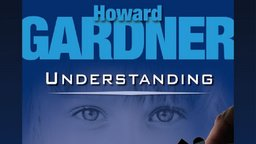 Understanding with Howard Gardner