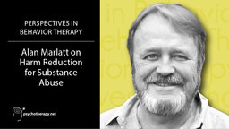 Alan Marlatt on Harm Reduction for Substance Abuse