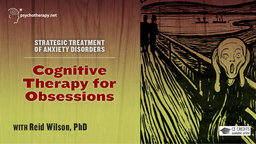 Cognitive Therapy for Obsessions - With Reid Wilson