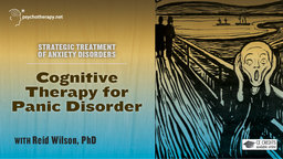 Cognitive Therapy for Panic Disorder - With Reid Wilson
