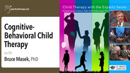 Cognitive-Behavioral Child Therapy - With Bruce Masek