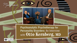 Psychoanalytic Psychotherapy for Personality Disorders - An Interview with Otto Kernberg, MD