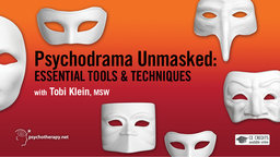 Psychodrama Unmasked - Essential Tools and Techniques with Tobi Klein