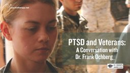 PTSD and Veterans - A Conversation with Dr. Frank Ochberg