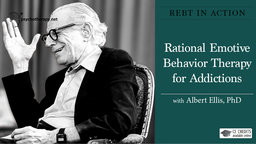 Rational Emotive Behavior Therapy for Addictions - With Albert Ellis
