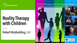 Reality Therapy with Children - With Robert Wubbolding