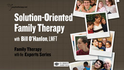 Solution-Oriented Family Therapy - With Bill O'Hanlon