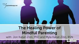 The Healing Power of Mindful Parenting - With Jon & Myla Kabat-Zinn