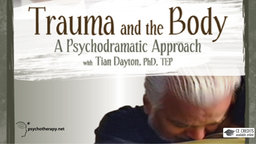 Trauma and the Body: A Psychodramatic Approach - A Psychodramatic Approach with Tian Dayton