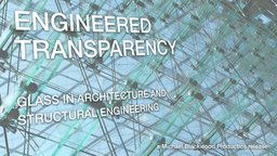 Engineered Transparency - Glass in Architecture and Structural Engineering
