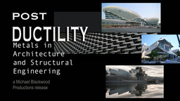 Post Ductility - Metals in Architecture and Structural Engineering