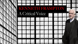 Kenneth Frampton - A Critical Voice