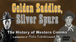 Golden Saddles, Silver Spurs - The History Of Western Cinema