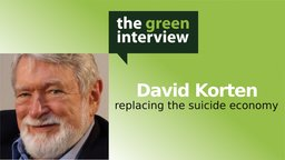 David Korten: Replacing the Suicide Economy