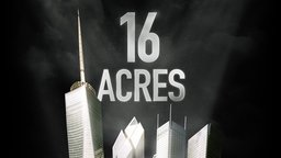 16 Acres - The Rebuilding of Ground Zero