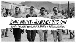 Long Night's Journey Into Day - A Quest for Justice in South Africa