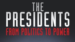 The Presidents - From Politics to Power