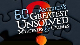 America's 60 Greatest Unsolved Mysteries & Crimes