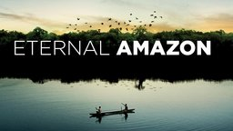 Eternal Amazon (Amazonia Eterna) - Exploring the Amazon Rainforest