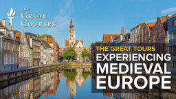 The Great Tours: Experiencing Medieval Europe Course