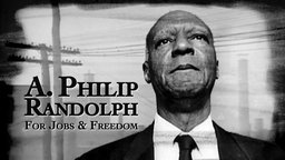 A. Philip Randolph: For Jobs and Freedom - The Father of the Modern Civil Rights Movement