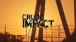 Crude Impact - The Consequences of the Global Dependency on Oil