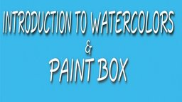Introduction to Watercolors & Paint Box