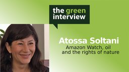 Atossa Soltani: Amazon Watch, Oil and the Rights of Nature