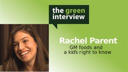 Rachel Parent: GM Foods and a Kid's Right to Know