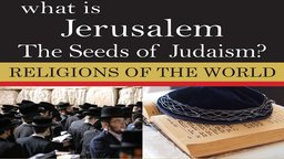 What is Jerusalem - The Seeds of Judaism?