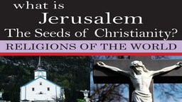 What is Jerusalem- The Seeds of Christianity?